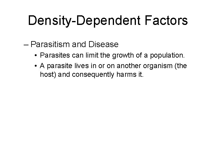 Density-Dependent Factors – Parasitism and Disease • Parasites can limit the growth of a