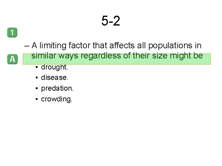 5 -2 – A limiting factor that affects all populations in similar ways regardless