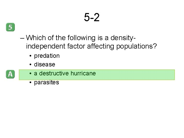 5 -2 – Which of the following is a densityindependent factor affecting populations? •