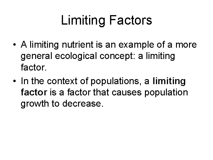 Limiting Factors • A limiting nutrient is an example of a more general ecological