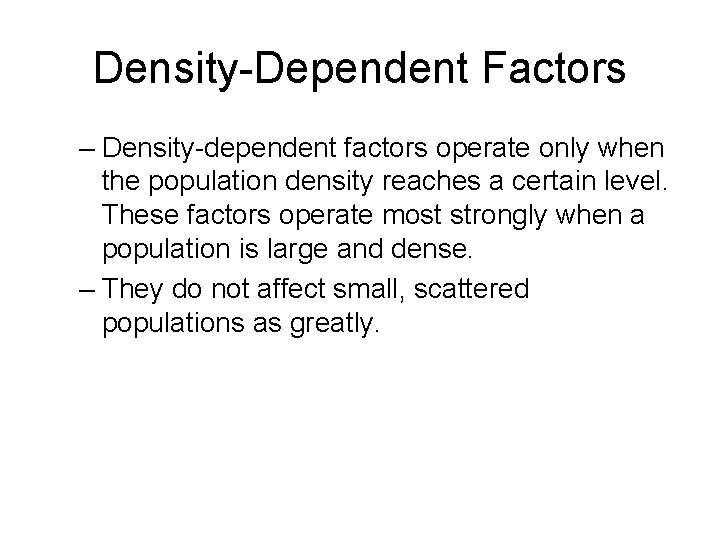 Density-Dependent Factors – Density-dependent factors operate only when the population density reaches a certain