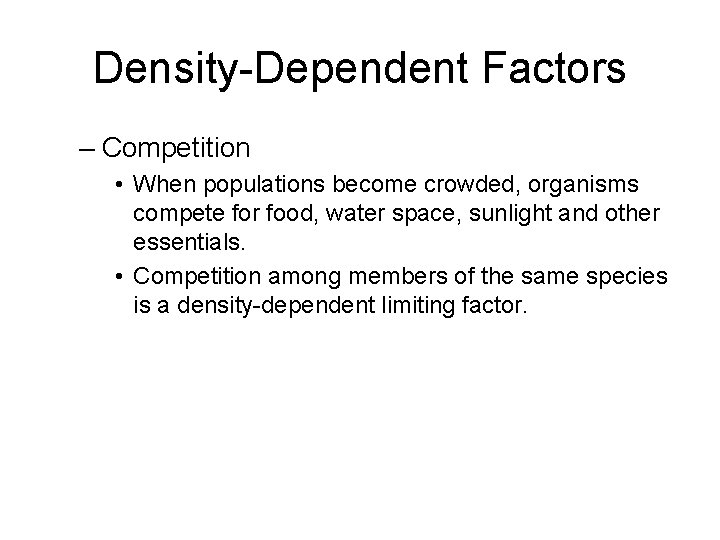 Density-Dependent Factors – Competition • When populations become crowded, organisms compete for food, water