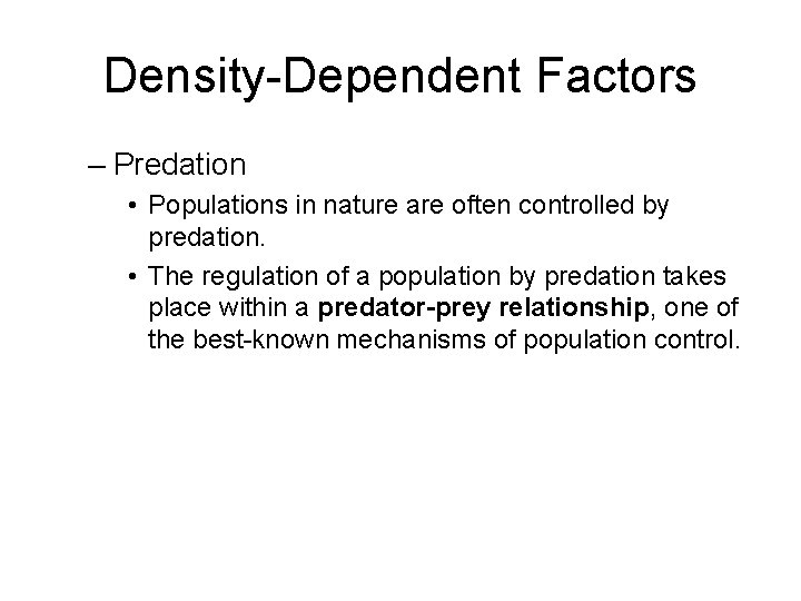Density-Dependent Factors – Predation • Populations in nature are often controlled by predation. •