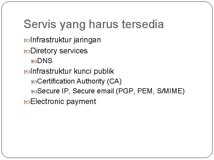 Servis yang harus tersedia Infrastruktur jaringan Diretory services DNS Infrastruktur kunci publik Certification Authority