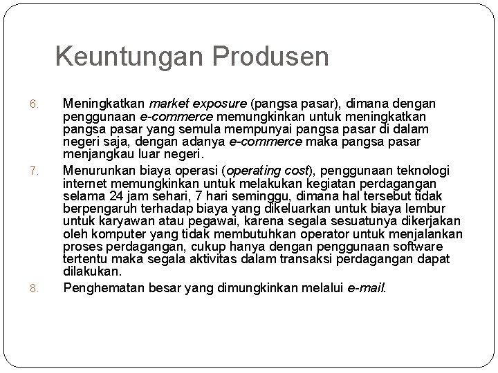 Keuntungan Produsen 6. 7. 8. Meningkatkan market exposure (pangsa pasar), dimana dengan penggunaan e-commerce