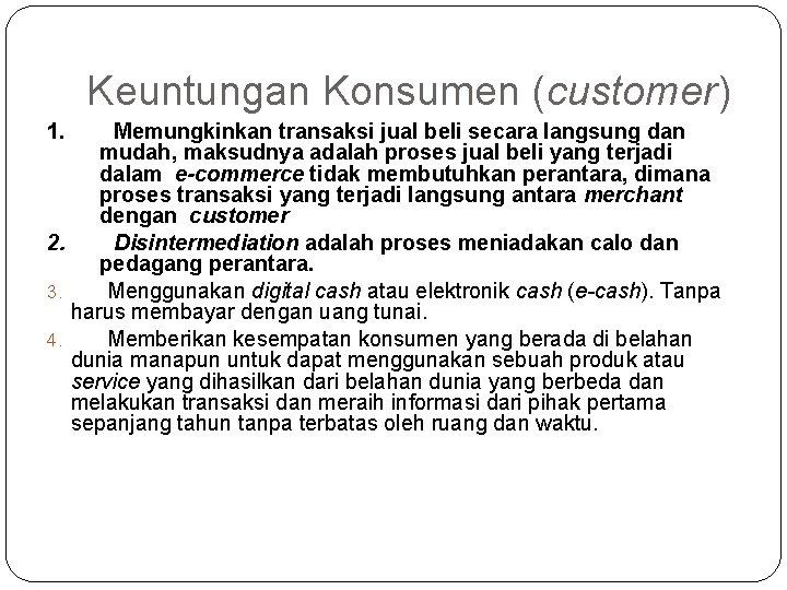 Keuntungan Konsumen (customer) 1. Memungkinkan transaksi jual beli secara langsung dan mudah, maksudnya adalah