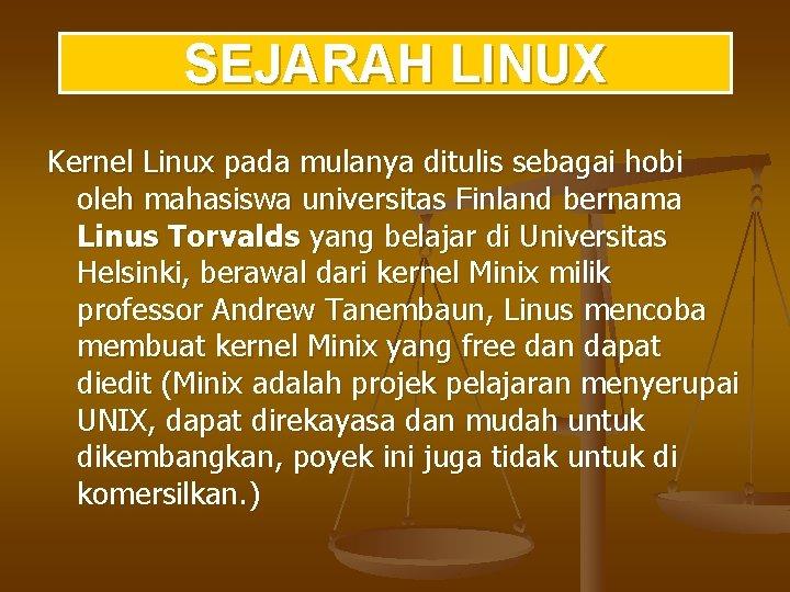 SEJARAH LINUX Kernel Linux pada mulanya ditulis sebagai hobi oleh mahasiswa universitas Finland bernama