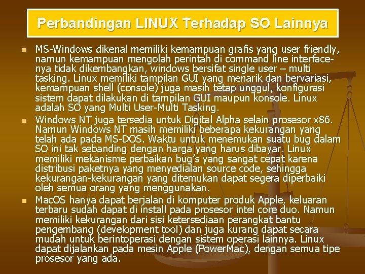 Perbandingan LINUX Terhadap SO Lainnya n n n MS-Windows dikenal memiliki kemampuan grafis yang