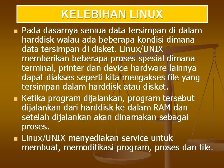 KELEBIHAN LINUX n n n Pada dasarnya semua data tersimpan di dalam harddisk walau