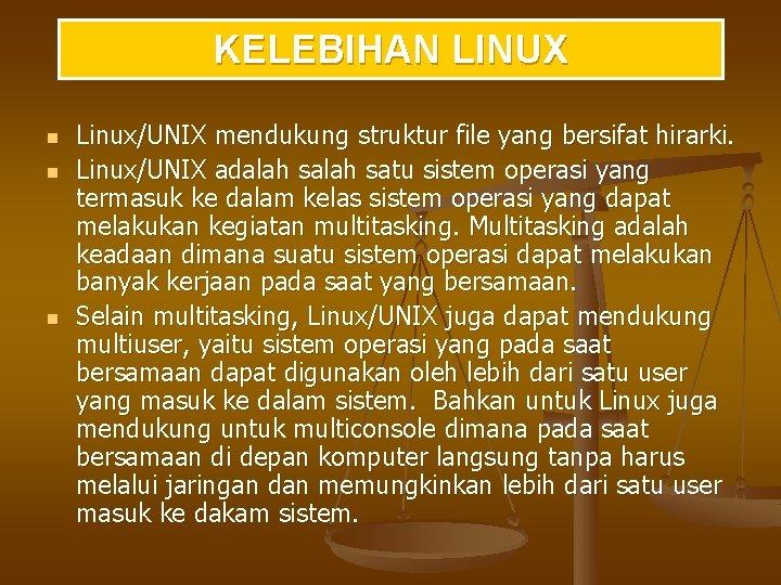 KELEBIHAN LINUX n n n Linux/UNIX mendukung struktur file yang bersifat hirarki. Linux/UNIX adalah