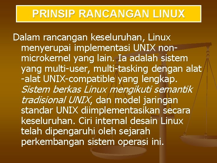 PRINSIP RANCANGAN LINUX Dalam rancangan keseluruhan, Linux menyerupai implementasi UNIX nonmicrokernel yang lain. Ia