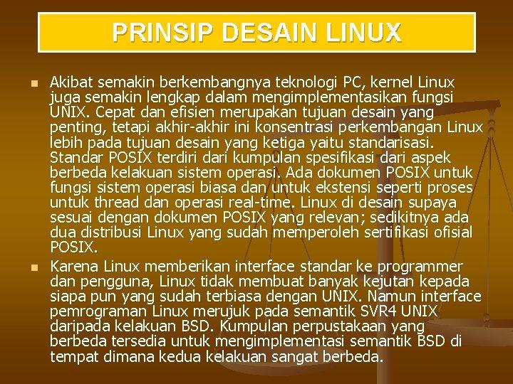 PRINSIP DESAIN LINUX n n Akibat semakin berkembangnya teknologi PC, kernel Linux juga semakin
