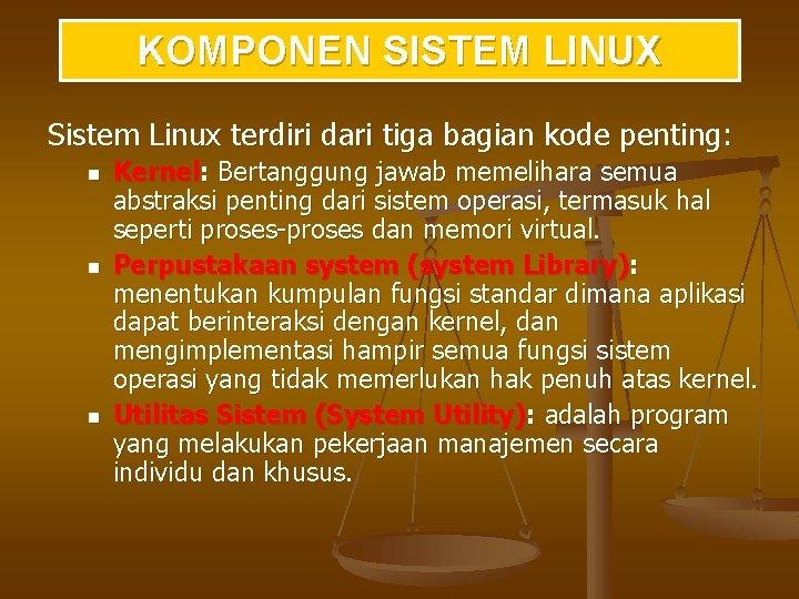 KOMPONEN SISTEM LINUX Sistem Linux terdiri dari tiga bagian kode penting: n n n