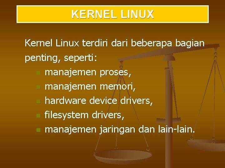 KERNEL LINUX Kernel Linux terdiri dari beberapa bagian penting, seperti: n manajemen proses, n