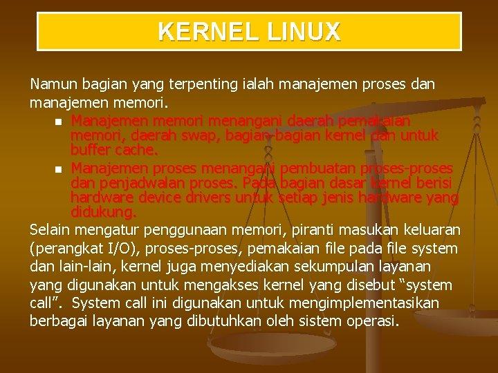 KERNEL LINUX Namun bagian yang terpenting ialah manajemen proses dan manajemen memori. n Manajemen