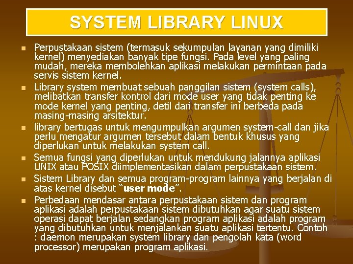 SYSTEM LIBRARY LINUX n n n Perpustakaan sistem (termasuk sekumpulan layanan yang dimiliki kernel)