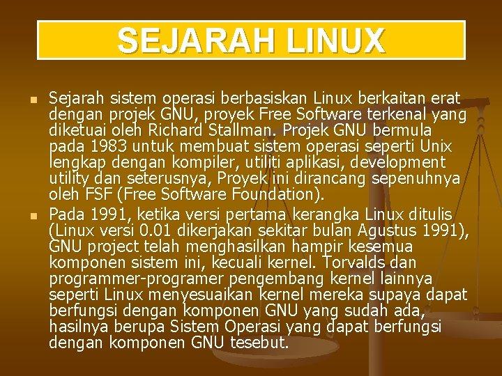 SEJARAH LINUX n n Sejarah sistem operasi berbasiskan Linux berkaitan erat dengan projek GNU,