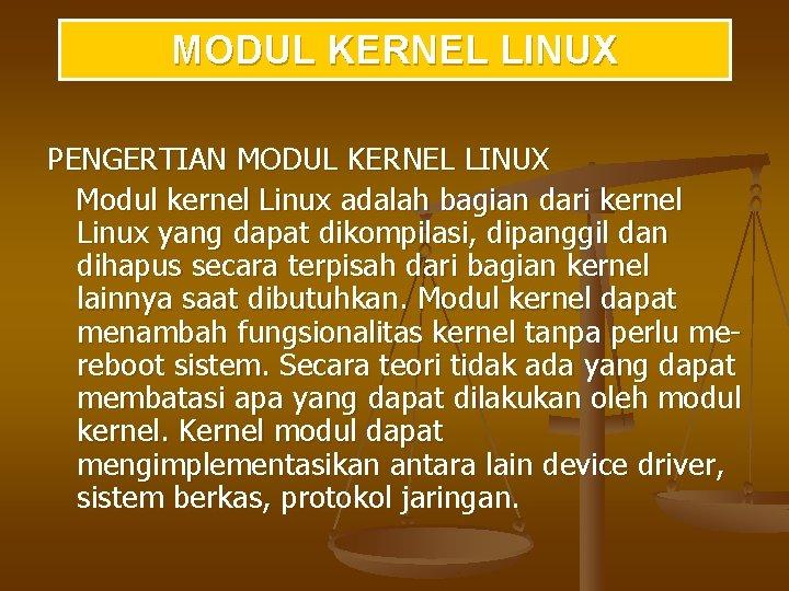 MODUL KERNEL LINUX PENGERTIAN MODUL KERNEL LINUX Modul kernel Linux adalah bagian dari kernel
