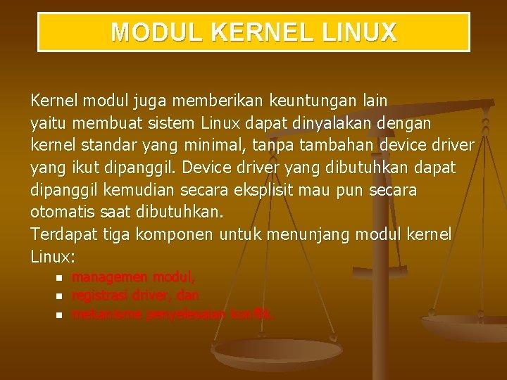 MODUL KERNEL LINUX Kernel modul juga memberikan keuntungan lain yaitu membuat sistem Linux dapat