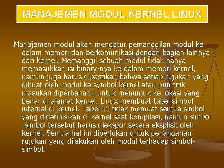 MANAJEMEN MODUL KERNEL LINUX Manajemen modul akan mengatur pemanggilan modul ke dalam memori dan
