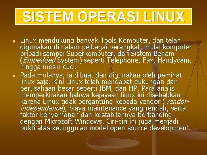 SISTEM OPERASI LINUX n n Linux mendukung banyak Tools Komputer, dan telah digunakan di