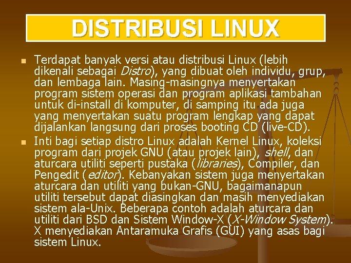 DISTRIBUSI LINUX n n Terdapat banyak versi atau distribusi Linux (lebih dikenali sebagai Distro),