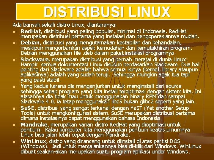 DISTRIBUSI LINUX Ada banyak sekali distro Linux, diantaranya: n Red. Hat, distribusi yang paling