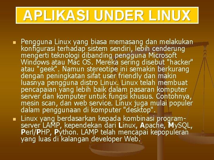 APLIKASI UNDER LINUX n n Pengguna Linux yang biasa memasang dan melakukan konfigurasi terhadap