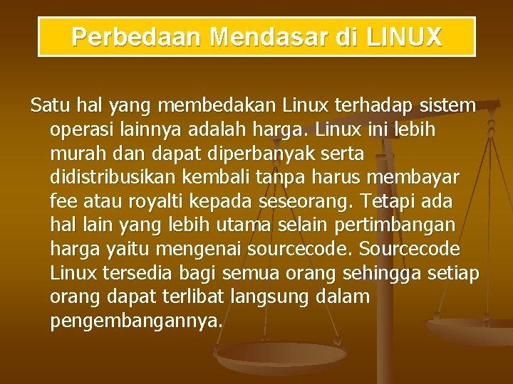 Perbedaan Mendasar di LINUX Satu hal yang membedakan Linux terhadap sistem operasi lainnya adalah
