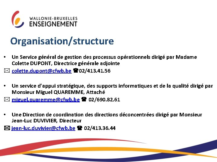 Organisation/structure Un Service général de gestion des processus opérationnels dirigé par Madame Colette DUPONT,