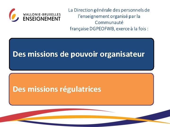 Des missions de pouvoir organisateur Des missions régulatrices