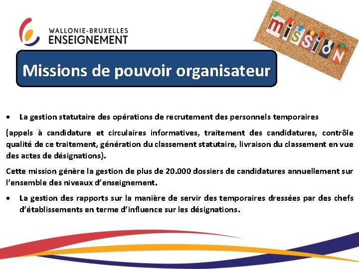 Missions de pouvoir organisateur La gestion statutaire des opérations de recrutement des personnels temporaires