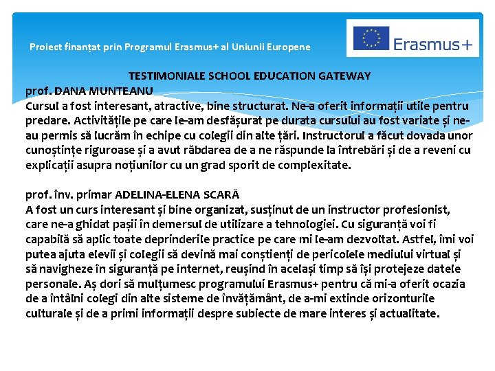 Proiect finanțat prin Programul Erasmus+ al Uniunii Europene TESTIMONIALE SCHOOL EDUCATION GATEWAY prof. DANA