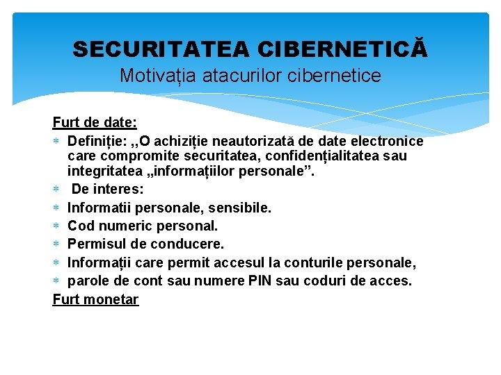 SECURITATEA CIBERNETICĂ Motivația atacurilor cibernetice Furt de date: Definiție: , , O achiziție neautorizată