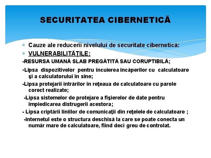 SECURITATEA CIBERNETICĂ Cauze ale reducerii nivelului de securitate cibernetică: VULNERABILITĂȚILE: -RESURSA UMANĂ SLAB PREGĂTITĂ