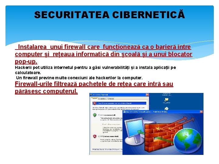 SECURITATEA CIBERNETICĂ Instalarea unui firewall care funcționează ca o barieră între computer și rețeaua