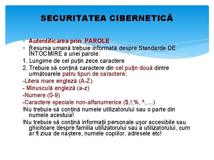 SECURITATEA CIBERNETICĂ Autentificarea prin PAROLE Resursa umană trebuie informată despre Standarde DE ÎNTOCMIRE a