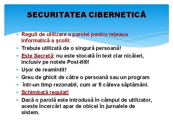 SECURITATEA CIBERNETICĂ Reguli de utilizare a parolei pentru rețeaua informatică a școlii: Trebuie utilizată