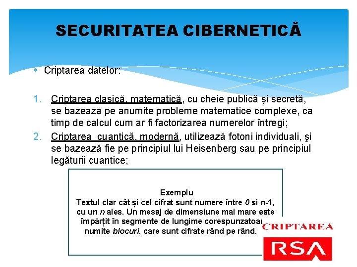 SECURITATEA CIBERNETICĂ Criptarea datelor: 1. Criptarea clasică, matematică, cu cheie publică și secretă, se