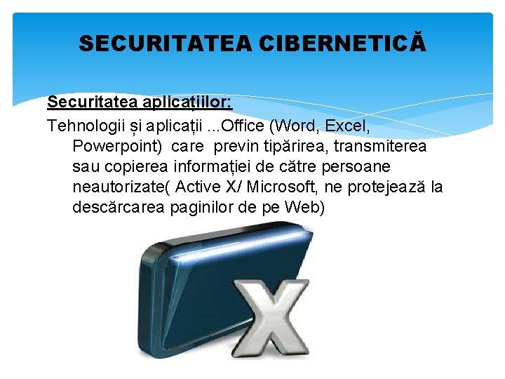 SECURITATEA CIBERNETICĂ Securitatea aplicațiilor: Tehnologii și aplicații. . . Office (Word, Excel, Powerpoint) care