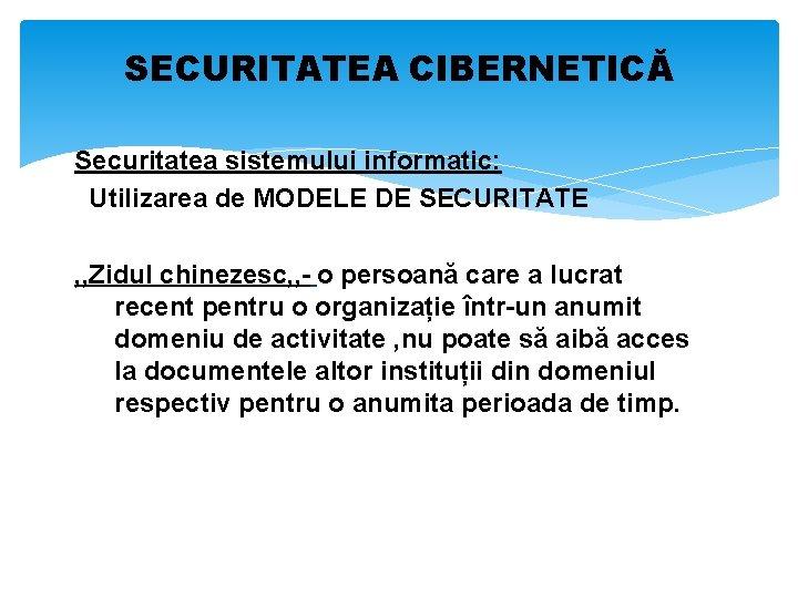 SECURITATEA CIBERNETICĂ Securitatea sistemului informatic: Utilizarea de MODELE DE SECURITATE , , Zidul chinezesc,
