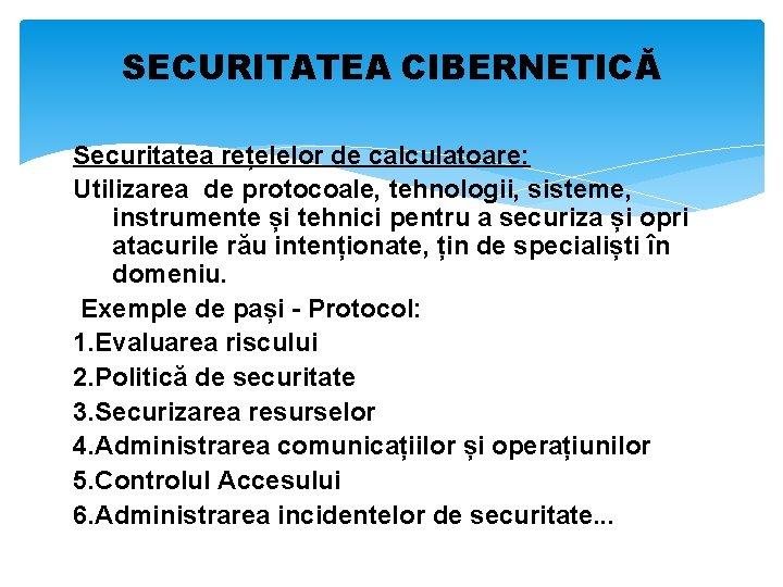 SECURITATEA CIBERNETICĂ Securitatea rețelelor de calculatoare: Utilizarea de protocoale, tehnologii, sisteme, instrumente și tehnici