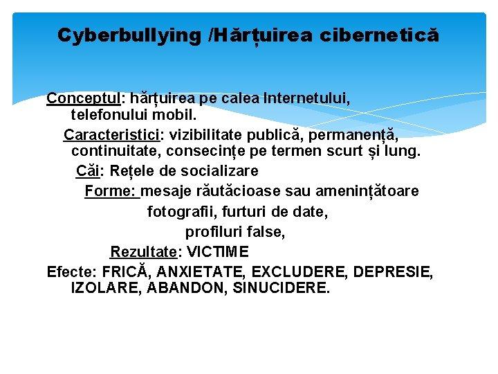 Cyberbullying /Hărțuirea cibernetică Conceptul: hărțuirea pe calea Internetului, telefonului mobil. Caracteristici: vizibilitate publică, permanență,