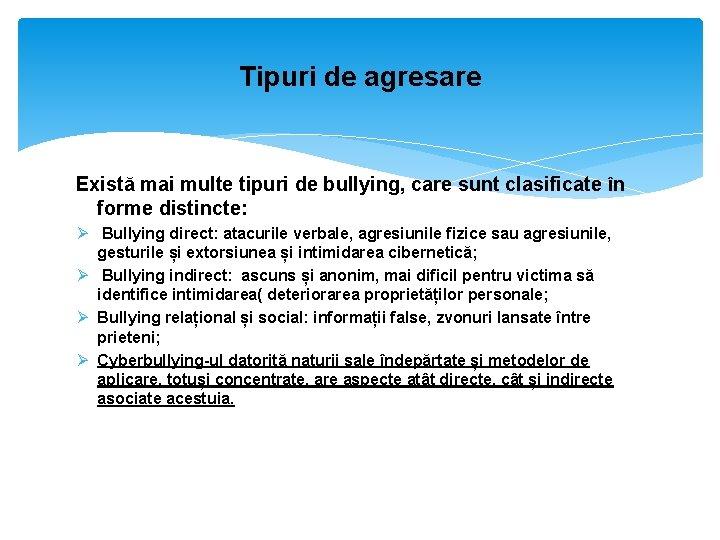 Tipuri de agresare Există mai multe tipuri de bullying, care sunt clasificate în forme