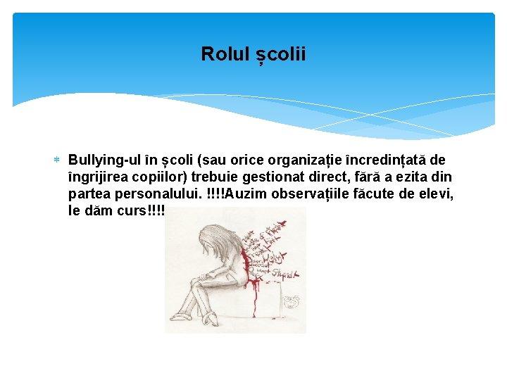 Rolul școlii Bullying-ul în școli (sau orice organizație încredințată de îngrijirea copiilor) trebuie gestionat