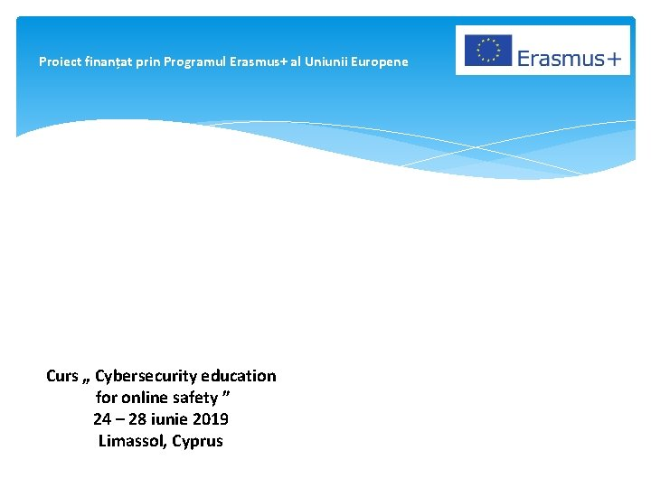 "Proiect finanțat prin Programul Erasmus+ al Uniunii Europene Curs "" Cybersecurity education for online"