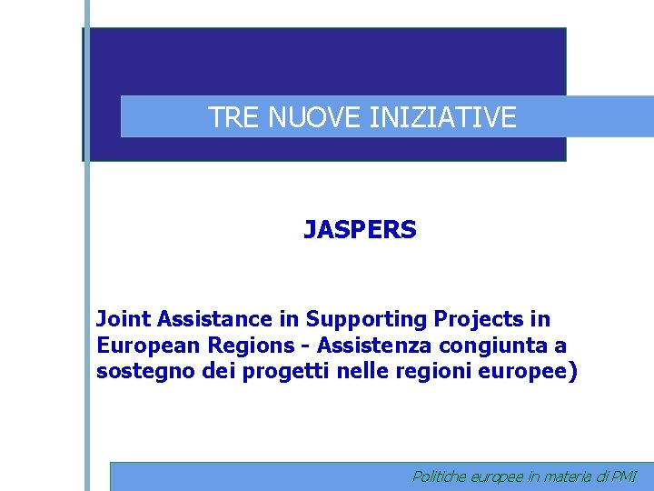 TRE NUOVE INIZIATIVE JASPERS Joint Assistance in Supporting Projects in European Regions - Assistenza