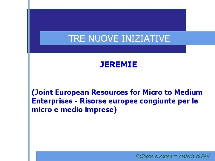 TRE NUOVE INIZIATIVE JEREMIE (Joint European Resources for Micro to Medium Enterprises - Risorse