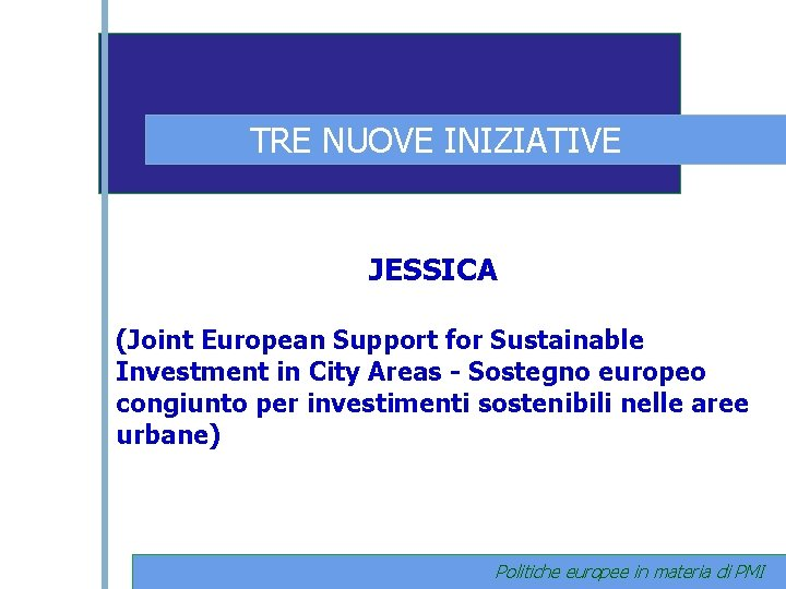 TRE NUOVE INIZIATIVE JESSICA (Joint European Support for Sustainable Investment in City Areas -