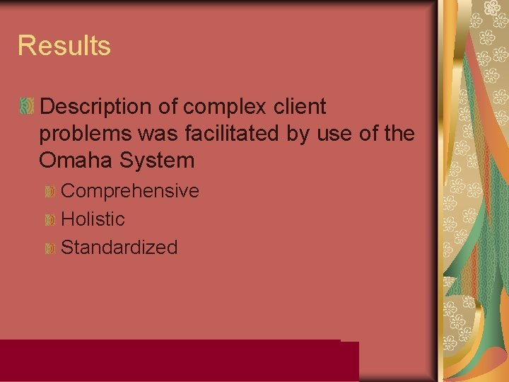 Results Description of complex client problems was facilitated by use of the Omaha System